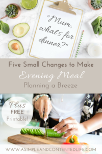 Make your evening meal planning a breeze. Save yourself from stress and last minute panic with these five easy to make changes.
