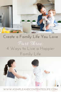 Create a family life you love with this five-part series. Find out how to reduce the overwhelm and eliminate the unessential. In this post I share four ways to find more time for one another and make family life a whole lot happier.