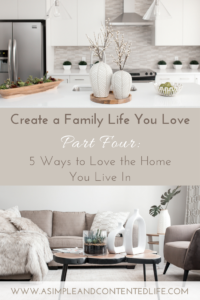 Create a family life you love with this five-part series. Find out how to reduce the overwhelm and eliminate the unessential. In this post I share five ways you can make your house a home and learn to love it a little bit more