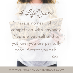 How quotes can help us achieve our goals, There is no need of any competition with anybody, you are yourself and as you are, you are perfectly good, accept yourself
