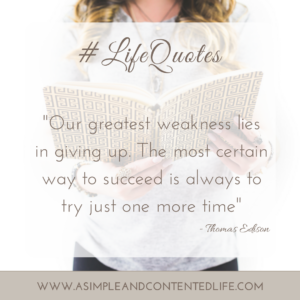 How quotes can help us achieve our goals, Our greatest weakness lies in giving up, the most certain way to succed is to try just one more time