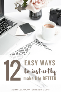 Are you looking for ways to improve your life? Here's 12 that'll instantly make life better. Don't forget to download the accompanying checklist too!