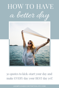 Love quotes? Here are 30 inspirational quotes that'll help you start your day off on the right foot. Use these quotes plus the trick I share in this post and every day will be a better day. #mindset #inspirationalquotes #intentionalliving #asimpleandcontentedlife