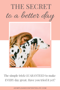 INSIDE: How was your day? Wish it could have been better? We've all been there! In this post, I'm sharing a simple trick guaranteed to help you start your day off on the right foot and have a better day PLUS 30 ways to do it! #mindset #inspirationalquotes #intentionalliving #peresonalgrowth #asimpleandcontentedlife