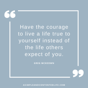 "Image of an inspirational quote that reads ""Have the courage to live a life true to yourself instead of the life others expect of you."" Greg McKeown for the blog post Inspirational Quotes About Living Your Best Life"