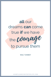 All our dreams cam come true if we have the courage to pursue them. Want more quotes like this? Find 45 reach your goal quotes that'll motivate and inspire you to accomplish your goals in this post.