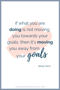 If what you are doing is not moving you towards your goals, then it's moving you away from your goals. Want more quotes like this? Find 45 reach your goal quotes that'll motivate and inspire you to accomplish your goals in this post.