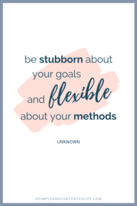 Be stubborn about your goals and flexible about your methods. Want more quotes like this? Find 45 reach your goal quotes that'll motivate and inspire you to accomplish your goals in this post.