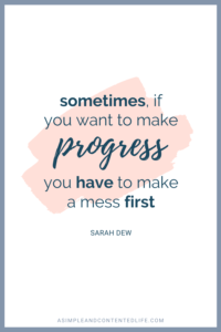 Sometimes, if you want to make progress you have to make a mess first. Want more quotes like this? Find 45 reach your goal quotes that'll motivate and inspire you to accomplish your goals in this post.