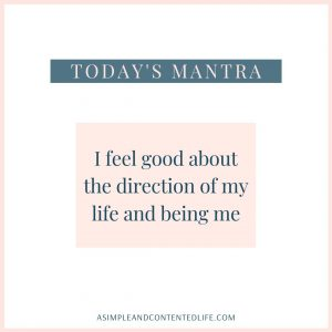 "Positive affirmation for self-love that reads: ""I feel good about the direction of my life and being me."""