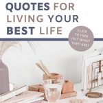 Are you looking for inspirational quotes? Do you love quotes that motivate and inspire? You'll LOVE the quotes about living your BEST life that I'm sharing in this post! Inside you'll find 25 quotes that will not only make you feel happier and feel more positive, they'll empower you to want to start making a change for the better right away too!